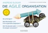 Die agile Organisation Wo anfangen? Wie Mitarbeiter und Führungskräfte begeistern? Wie Strukturen und Strategien anpassen?