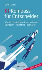 KI-Kompass für Entscheider Künstliche Intelligenz in der Industrie: Strategien - Potenziale - Use Cases