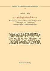 Archäologie visualisieren Entwicklung einer standardisierten Zeichenschrift zur Analyse und Vermittlung archäologischer Funde und Befunde