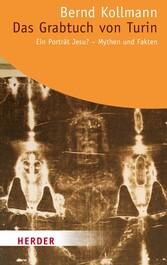 Das Grabtuch von Turin Ein Porträt Jesu? - Mythen und Fakten