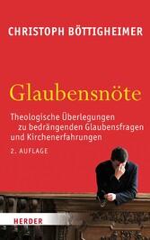 Glaubensnöte Theologische Überlegungen zu begrängenden Glaubensfragen und Kirchenerfahrungen