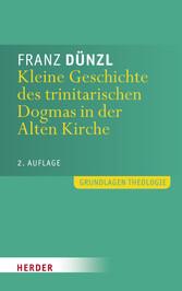 Kleine Geschichte des trinitarischen Dogmas in der Alten Kirche 2. Auflage