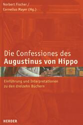 Confessiones des Augustinus von Hippo Einführung und Interpretation zu den dreizehn Büchern