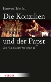Die Konzilien und der Papst Von Pisa (1409) bis zum Zweiten Vatikanischen Konzil (1962-65)