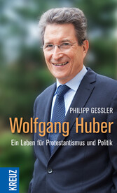Wolfgang Huber Ein Leben für Protestantismus und Politik