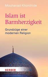 Islam ist Barmherzigkeit Grundzüge einer modernen Religion