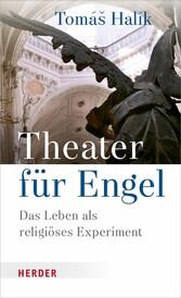 Theater für Engel Das Leben als religiöses Experiment