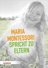 Maria Montessori spricht zu Eltern Elf Beiträge über eine veränderte Sicht auf das Kind