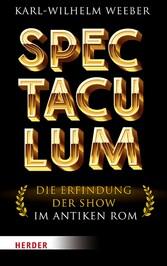 Spectaculum Die Erfindung der Show im antiken Rom