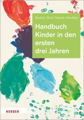 Handbuch Kinder in den ersten drei Jahren So gelingt Qualität in Krippe, Kita und Tagespflege
