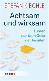 Achtsam und wirksam Führen aus dem Geist der Jesuiten