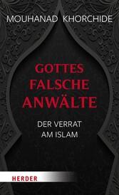 Gottes falsche Anwälte Der Verrat am Islam