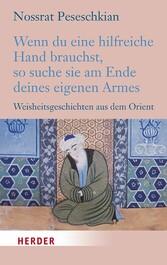 Wenn du eine hilfreiche Hand brauchst, so suche sie am Ende deines eigenen Armes Weisheitsgeschichten aus dem Orient