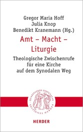 Amt - Macht - Liturgie Theologische Zwischenrufe für eine Kirche auf dem Synodalen Weg