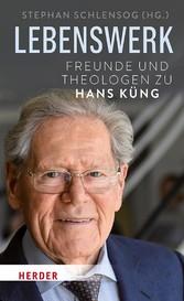 Lebenswerk Freunde und Theologen zu Hans Küng
