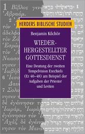 Wiederhergestellter Gottesdienst Eine Deutung der zweiten Tempelvision Ezechiels (Ez 40-48) am Beispiel der Aufgaben der Priester und Leviten