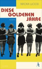 Diese goldenen Jahre Roman