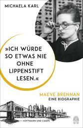 'Ich würde so etwas nie ohne Lippenstift lesen.' Maeve Brennan. Eine Biographie