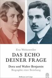 Das Echo deiner Frage Dora und Walter Benjamin - Biographie einer Beziehung