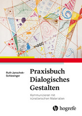 Praxisbuch dialogisches Gestalten Kommunizieren mit künstlerischen Materialien