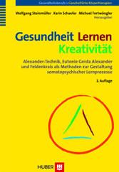 Gesundheit Lernen - Kreativität Alexander-Technik, Eutonie Gerda Alexander und Feldenkrais als Methoden zur Gestaltung somatopsychischer Lernprozesse