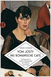 Vom Josty ins Romanische Café Streifzüge durch Berliner Künstlerlokale der Goldenen Zwanziger