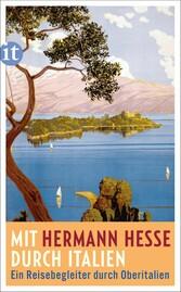 Mit Hermann Hesse durch Italien Ein Reisebegleiter durch Oberitalien