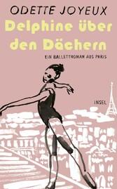 Delphine über den Dächern Ein Ballettroman aus Paris