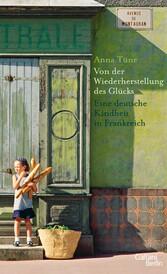 Von der Wiederherstellung des Glücks Eine deutsche Kindheit in Frankreich
