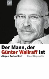 Der Mann, der Günter Wallraff ist Die Biographie