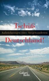 Tschüss Deutschland Aufzeichnungen eines Ausgewanderten
