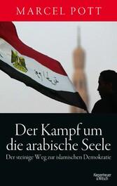 Der Kampf um die arabische Seele Der steinige Weg zur islamischen Demokratie