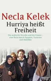 Hurriya heißt Freiheit Die arabische Revolte und die Frauen - eine Reise durch Ägypten, Tunesien und Marokko