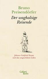 Der waghalsige Reisende Johann Gottfried Seume und das ungeschützte Leben
