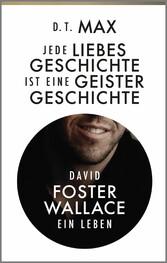 Jede Liebesgeschichte ist eine Geistergeschichte David Foster Wallace. Ein Leben