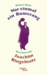 War einmal ein Bumerang Das Leben des Joachim Ringelnatz