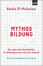 Mythos Bildung Die ungerechte Gesellschaft, ihr Bildungssystem und seine Zukunft