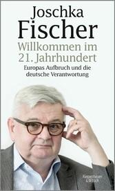 Willkommen im 21. Jahrhundert Europas Aufbruch und die deutsche Verantwortung