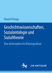 Geschichtswissenschaften, Sozialontologie und Sozialtheorie Eine philosophische Klärungsskizze