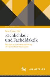 Fachlichkeit und Fachdidaktik Beiträge zur Lehrerausbildung im Fach Ethik/Philosophie