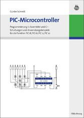 PIC-Microcontroller Programmierung in Assembler und C - Schaltungen und Anwendungsbeispiele für die Familien PIC18, PIC16, PIC12, PIC10