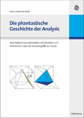Die phantastische Geschichte der Analysis Ihre Probleme und Methoden seit Demokrit und Archimedes. Dazu die Grundbegriffe von heute.