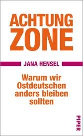 Achtung Zone Warum wir Ostdeutschen anders bleiben sollten