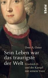 Sein Leben war das traurigste der Welt Friedrich II und der Kampf mit seinem Vater