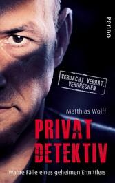 Privatdetektiv Wahre Fälle eines unabhängigen Ermittlers