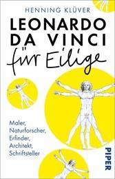 Leonardo da Vinci für Eilige Maler, Naturforscher, Erfinder, Architekt, Schriftsteller