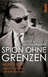 Spion ohne Grenzen Heinz Felfe - Agent in sieben Geheimdiensten