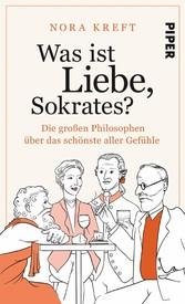 Was ist Liebe, Sokrates? Die großen Philosophen über das schönste aller Gefühle