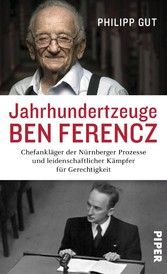 Jahrhundertzeuge Ben Ferencz Chefankläger der Nürnberger Prozesse und leidenschaftlicher Kämpfer für Gerechtigkeit