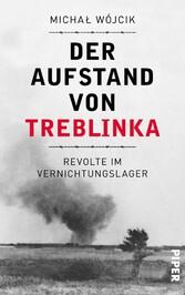 Der Aufstand von Treblinka Revolte im Vernichtungslager